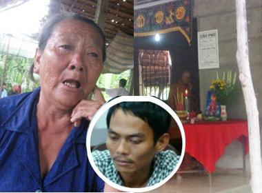 Tâm sự xót xa của người mẹ về nghịch tử sát hại cha