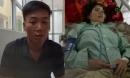 Vụ chủ tiệm tóc bị cứa cổ: Chồng nạn nhân kể lại giây phút kinh hoàng