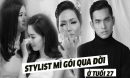 Sao Việt bàng hoàng trước thông tin stylist Mì Gói qua đời đột ngột