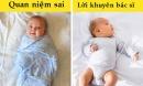 9 quan niệm chăm sóc trẻ nhỏ sai lầm thời xưa cần bỏ ngay lập tức