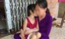 Bé gái 6 tuổi nghi bị ông ngoại nuôi dâm ô: Tiết lộ đau đớn của người mẹ