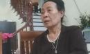 Mẹ nữ công nhân môi trường bị sát hại dã man khóc cạn nước mắt thương con: 'Vợ chồng tôi chưa cho con được gì, cũng chưa kịp lo cho nó lấy chồng'