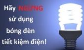 thay-ngay-cac-bong-den-tiet-kiem-dien-neu-khong-muon-ca-nha-bi-ung-thu-237535.html