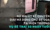 nu-dai-uy-ke-chuyen-giai-ma-dong-chu-de-doa-vu-be-trai-33-ngay-tuoi-bi-me-dim-chet-268331.html