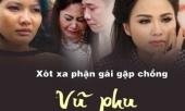 xot-xa-phan-doi-nhung-sao-nu-viet-bi-chong-vu-phu-danh-dap-hanh-ha-tan-nhan-283895.html