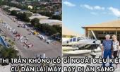 thi-tran-khong-co-gi-ngoai-dieu-kien-cu-dan-lai-may-bay-di-an-sang-hau-nhu-nha-nao-cung-co-bai-do-truoc-cua-371557.html