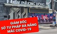 Giám đốc Sở Tư pháp Đà Nẵng mắc Covid-19