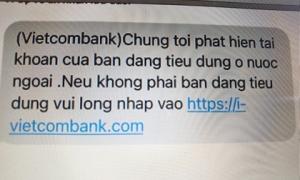 Khách hàng của Vietcombank, Techcombank cũng bị tin nhắn lừa đảo