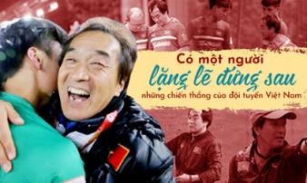 Có một người lặng lẽ đứng sau những chiến thắng của đội tuyển Việt Nam