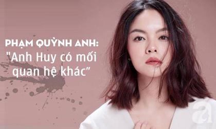Phạm Quỳnh Anh chính thức xác nhận, đạo diễn Quang Huy có mối quan hệ khác khi cả hai vẫn đang là vợ chồng