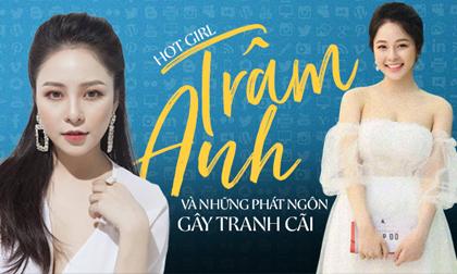 Ngoài vẻ xinh đẹp, hot girl Trâm Anh còn được nhắc đến với hàng loạt phát ngôn gây tranh cãi này