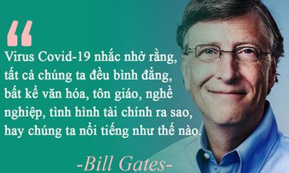 Thông điệp sâu sắc về Covid-19 của Bill Gates: Dù ta là ai, bệnh tật cũng sẽ đối xử với ta như vậy